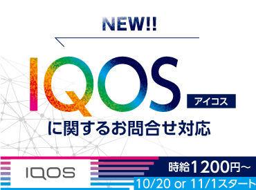 【NEW】IQOSに関する お問合せ対応 ▼ 時給1200円~ ▼ ▼ 10/20&11/1スタート! ▼
